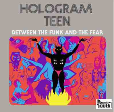 Hologram_Teen_-_Between_The_Funk_and_The_Fear