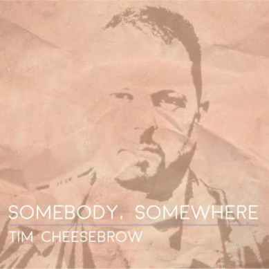 Tim_Cheesebrow__Somebody__Somewhere__Cover_